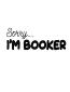 Sorry i'm booker